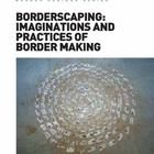 Borderscaping: Imaginations and practice of Border Making