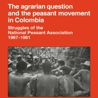 The Agrarian Question and the Peasant Movement in Colombia: Struggles of the National Peasant Association, 1967–1981