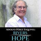 Adolfo Pérez Esquivel: Rivers of Hope