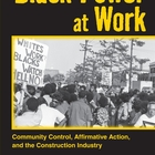 Black Power at Work: Community Control, Affirmative Action and the Construction of Industry