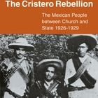 The Cristero Rebellion: The Mexican People Between Church and State 1926–1929